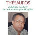 ROLAND THÉSAUROS  L'itinéraire inachevé du nationalisme guadeloupéen