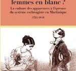 HOMMES EN NOIR, FEMMES EN BLANC ?  La culture des apparences à l'épreuve du système esclavagiste en Martinique – (1765-1848)