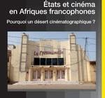 ETATS ET CINÉMA EN AFRIQUES FRANCOPHONES  Pourquoi un désert cinématographique ?