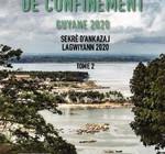 CONFIDENCES DE CONFINEMENT TOME 2 GUYANE 2020  Sekrè d'ankazaj lagwiyann 2020  Collectif