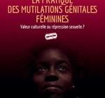 LA PRATIQUE DES MUTILATIONS GÉNITALES FÉMININES  Valeur culturelle ou répression sexuelle ?
