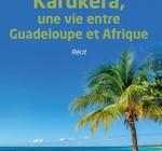 KARUKÉRA, UNE VIE ENTRE GUADELOUPE ET AFRIQUE  Récit
