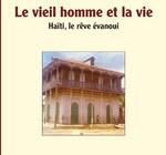 LE VIEIL HOMME ET LA VIE  Haïti, le rêve évanoui