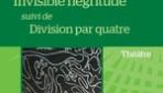 INVISIBLE NÉGRITUDE SUIVI DE DIVISION PAR QUATRE  Théâtre